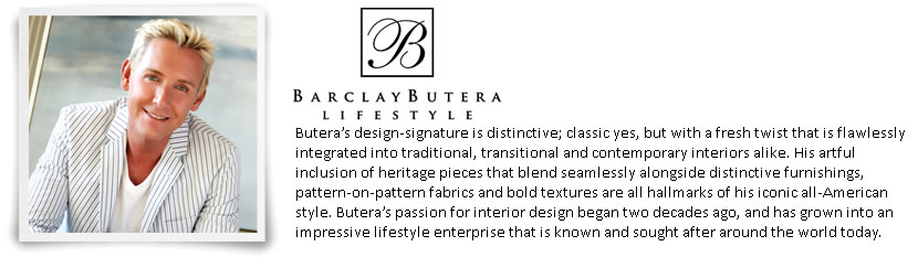 Butera's design-signature is distinctive; classic yes, but with a fresh twist that is flawlessly integrated into traditional, transitional and contemporary interiors alike. His artful inclusion of heritage pieces that blend seamlessly alongside distinctive furnishings, pattern-on-pattern fabrics and bold textures are all hallmarks of his iconic all-American style. Butera's passion for interior design began two decades ago, and has grown into an impressive lifestyle enterprise that is known and sought after around the world today.