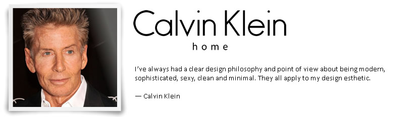 I've always had a clear design philosophy and point of view about being modern, sophisticated, sexy, clean and minimal. They all apply to my design esthetic.   — Calvin Klein