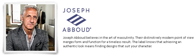 Joseph Abboud believes in the art of masculinity. Their distinctively modern point of view merges form and function for a timeless result. The label knows that achieving an authentic look means finding designs that suit your character.